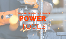 The Science Behind Your Favorite Power Tools