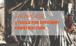 Showcase: Three Tools for Efficient Construction