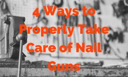 4 Ways to Properly Take Care of Nail Guns