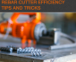 Rebar Cutter Efficiency Tips and Tricks