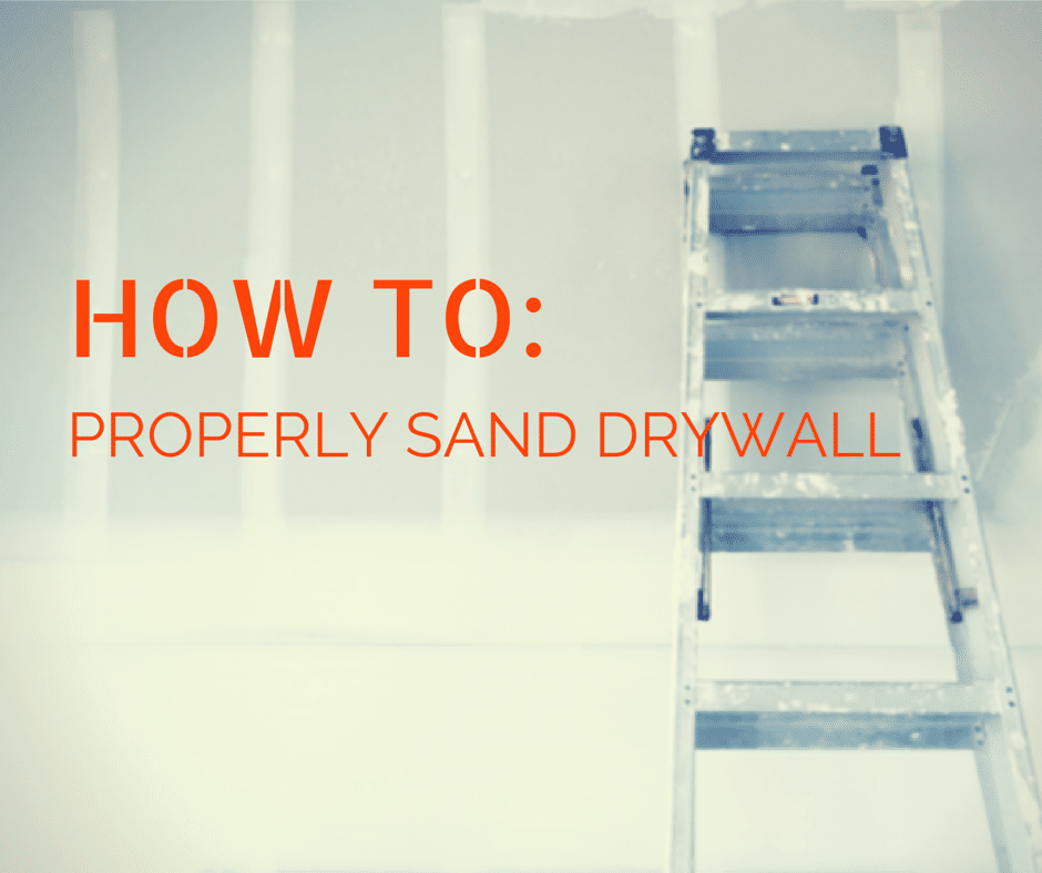 How To Properly Sand Drywall
