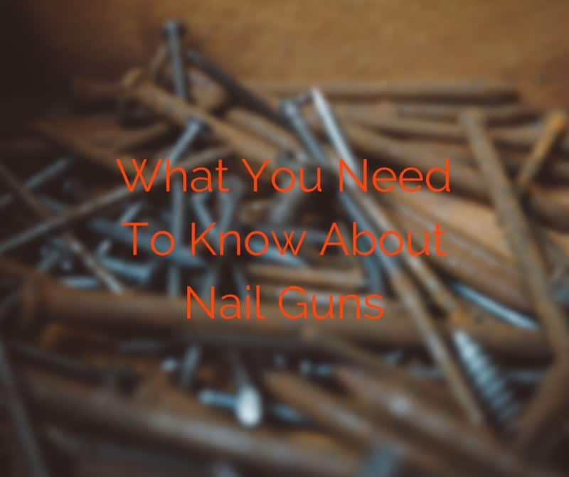 what you need to know about nail guns